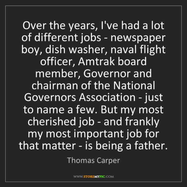 Thomas Carper: Over the years, I've had a lot of different jobs - newspaper...