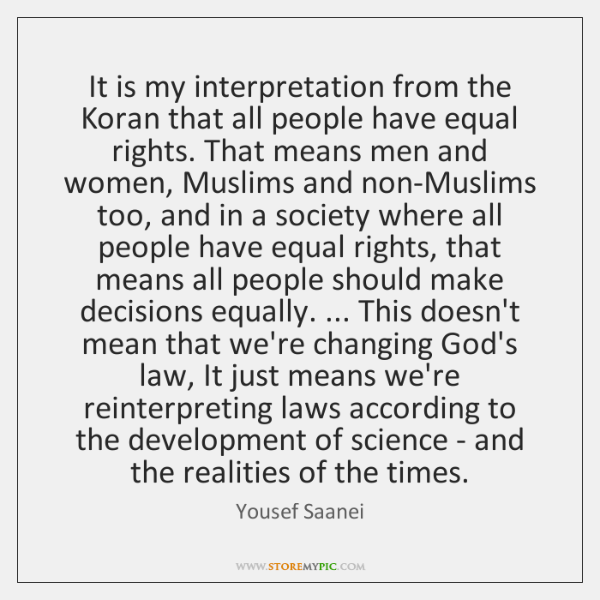 It is my interpretation from the Koran that all people have equal ...