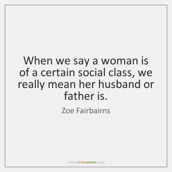 When we say a woman is of a certain social class, we ...