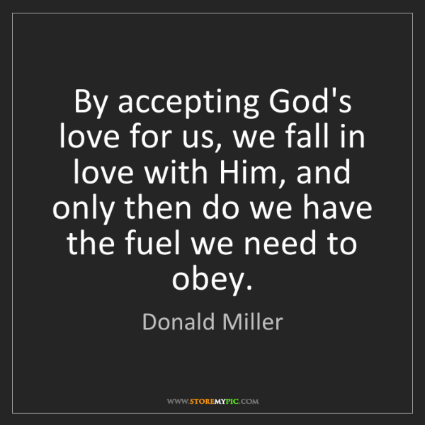 Donald Miller: By accepting God's love for us, we fall in love with...
