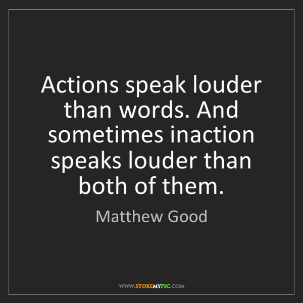 actions speaks louder than words Actions speak louder than words and it's play-making much more than speech-making that the steelers are continuing to hone on a daily basis.