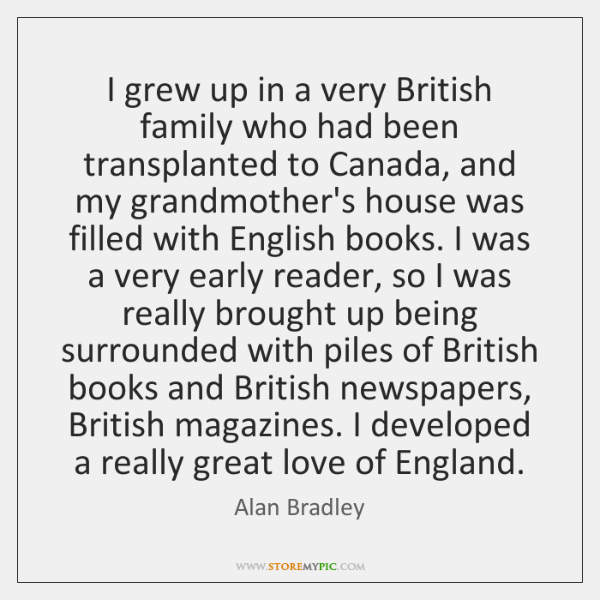 I grew up in a very British family who had been transplanted ...