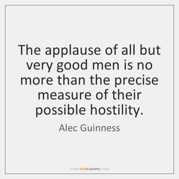 The applause of all but very good men is no more than ...