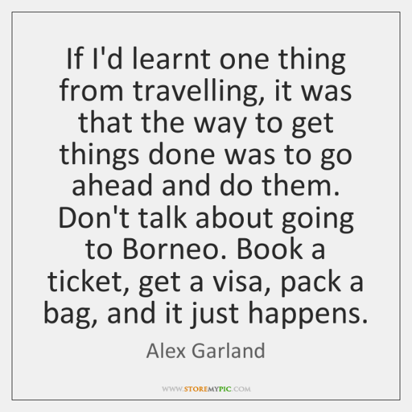 If I'd learnt one thing from travelling, it was that the way ...