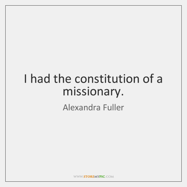 I had the constitution of a missionary.