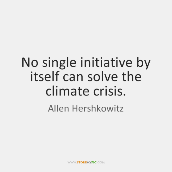 No single initiative by itself can solve the climate crisis.