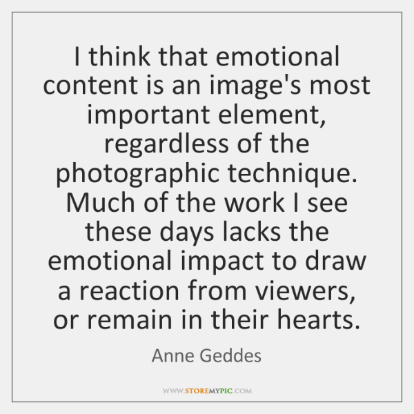I think that emotional content is an image's most important element, regardless ...