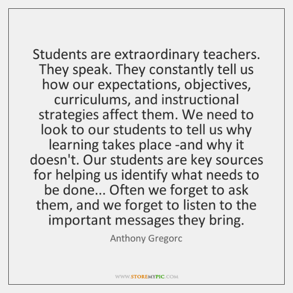 Students are extraordinary teachers. They speak. They constantly tell us how our ...