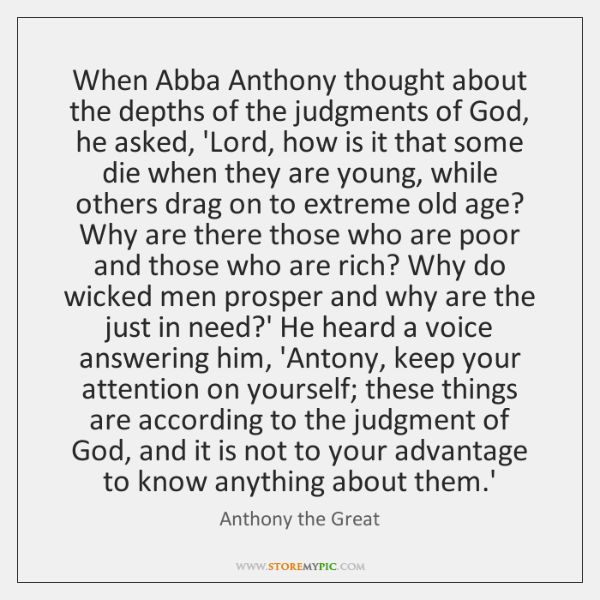 When Abba Anthony thought about the depths of the judgments of God, ...