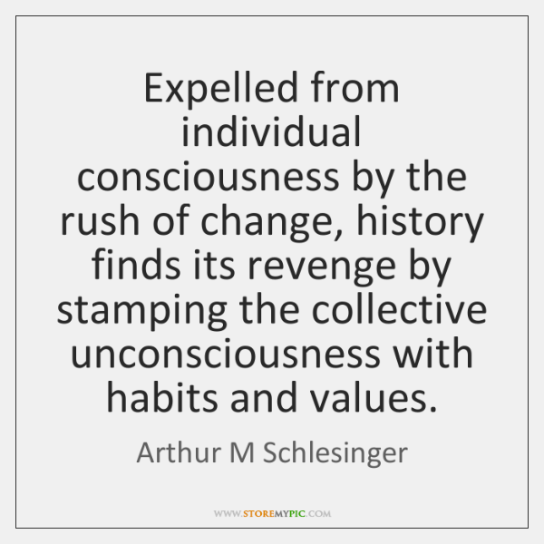 Expelled from individual consciousness by the rush of change, history finds its ...