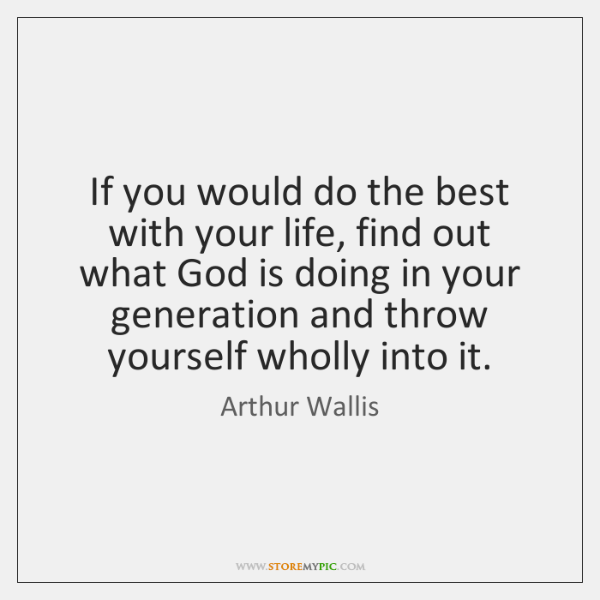 If you would do the best with your life, find out what ...