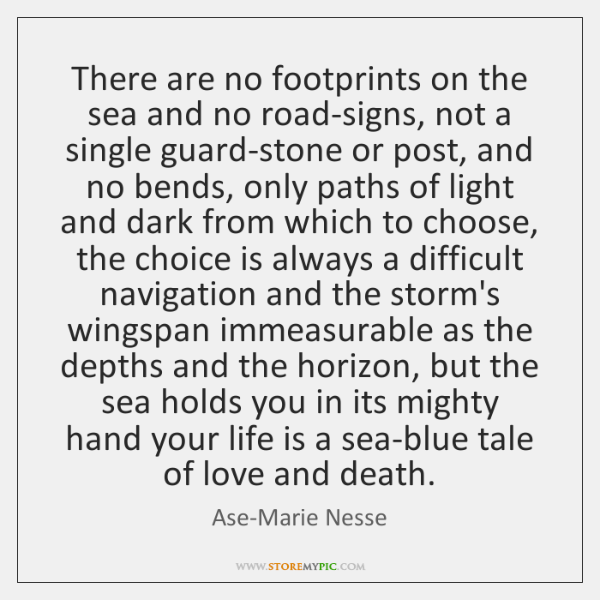 There are no footprints on the sea and no road-signs, not a ...