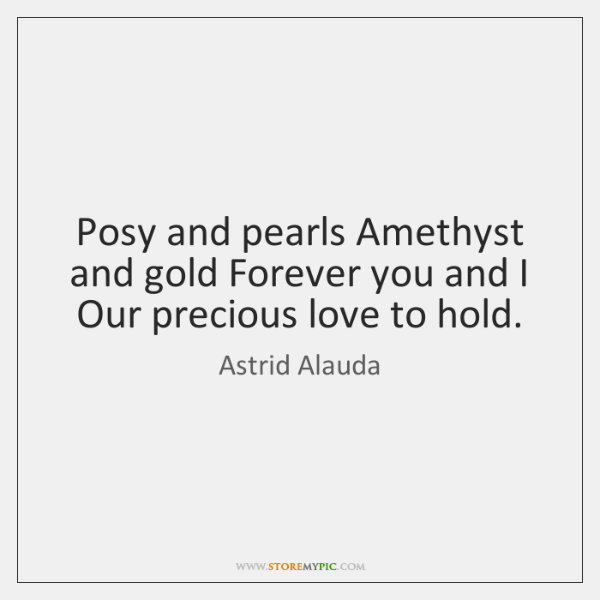 Posy and pearls Amethyst and gold Forever you and I Our precious ...