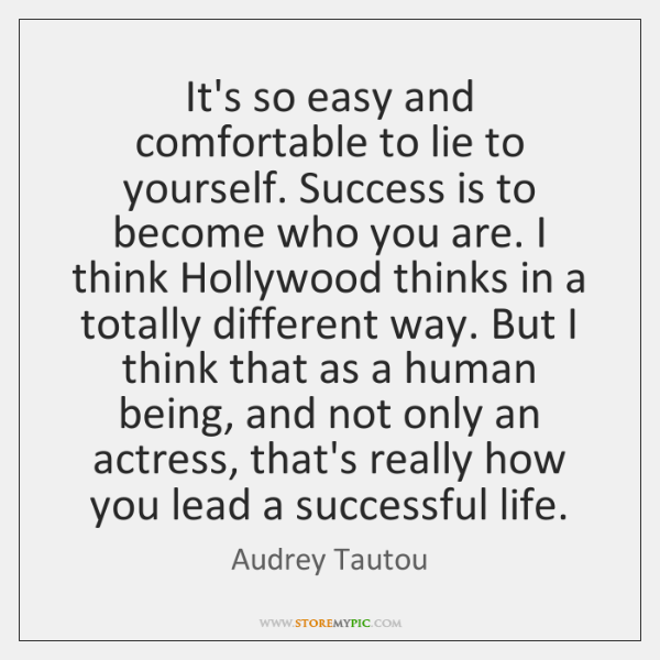 It's so easy and comfortable to lie to yourself. Success is to ...