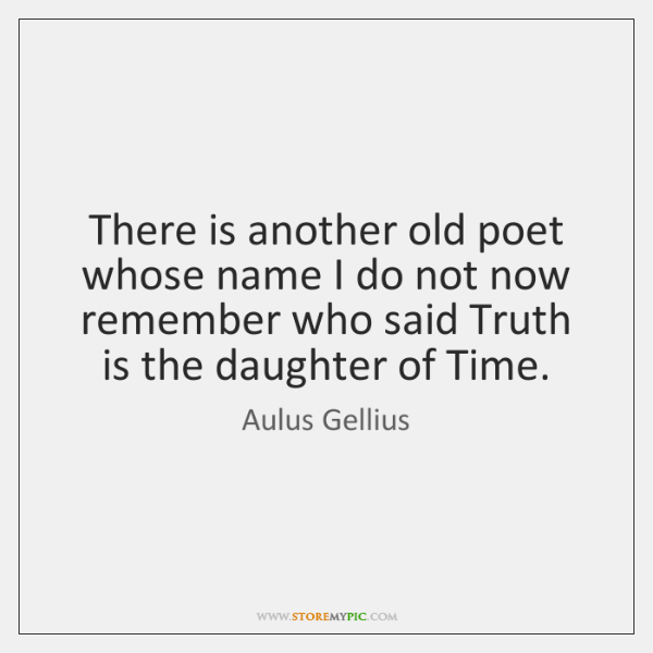 There is another old poet whose name I do not now remember ...