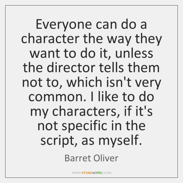 Everyone can do a character the way they want to do it, ...