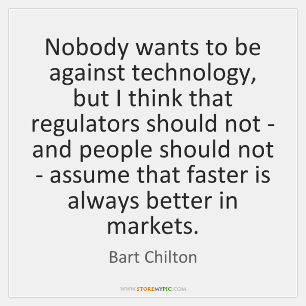 Nobody wants to be against technology, but I think that regulators should ...