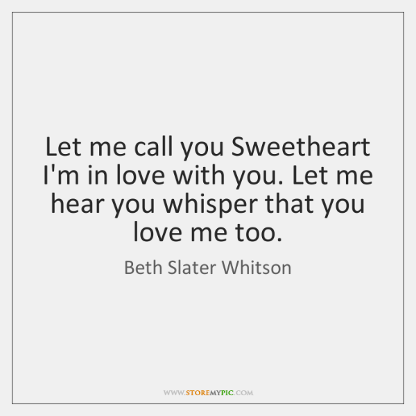 Let me call you Sweetheart I'm in love with you. Let me ...