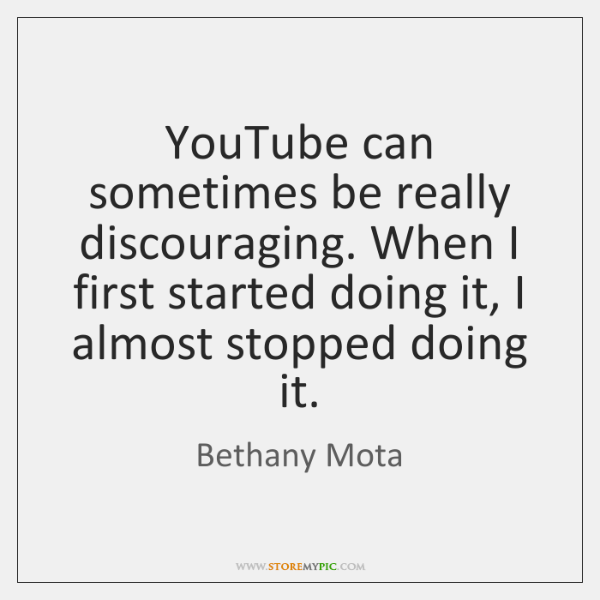 YouTube can sometimes be really discouraging. When I first started doing it, ...