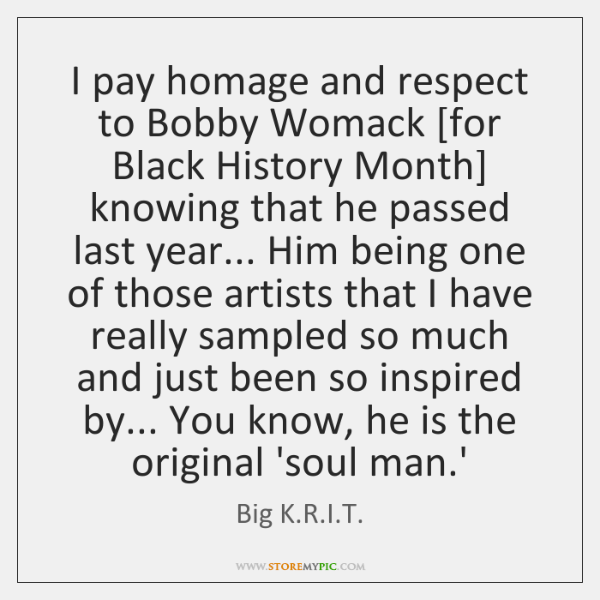 I pay homage and respect to Bobby Womack [for Black History Month] ...