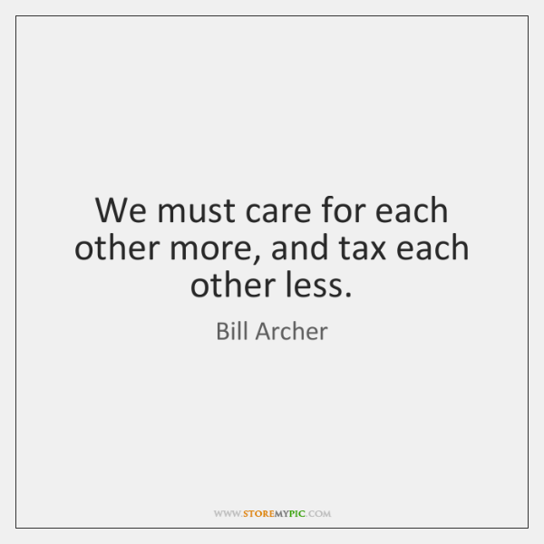 We must care for each other more, and tax each other less.