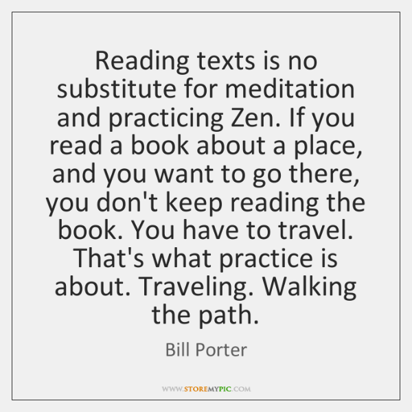 Reading texts is no substitute for meditation and practicing Zen. If you ...
