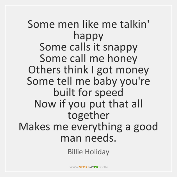 Some men like me talkin' happy   Some calls it snappy   Some call ...