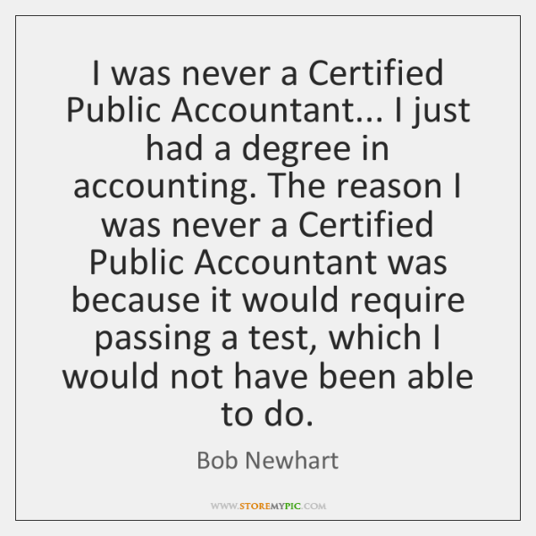 I was never a Certified Public Accountant... I just had a degree ...