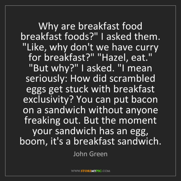 """John Green: Why are breakfast food breakfast foods?"""" I asked them...."""