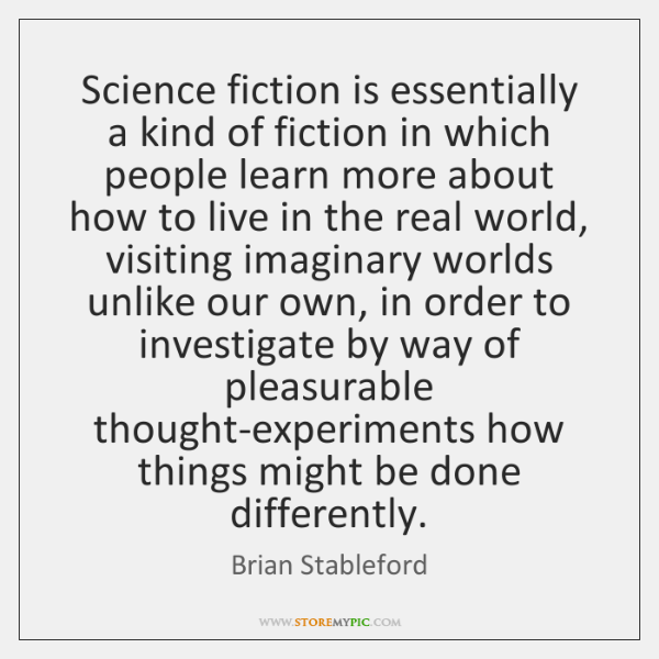 Science fiction is essentially a kind of fiction in which people learn ...