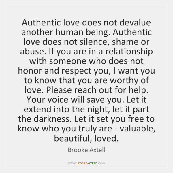 Authentic love does not devalue another human being. Authentic love does not ...