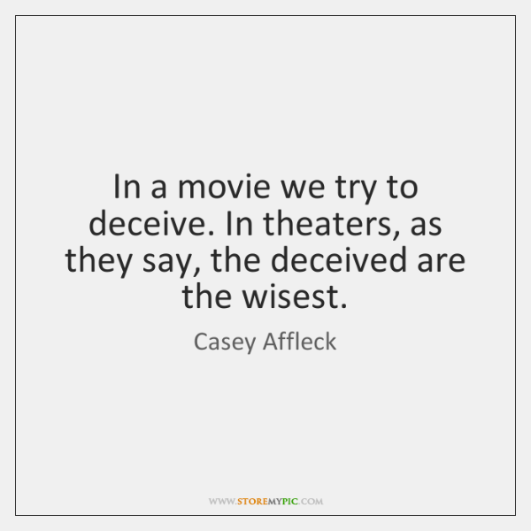 In a movie we try to deceive. In theaters, as they say, ...