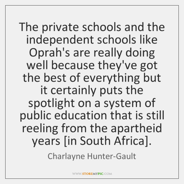 The private schools and the independent schools like Oprah's are really doing ...