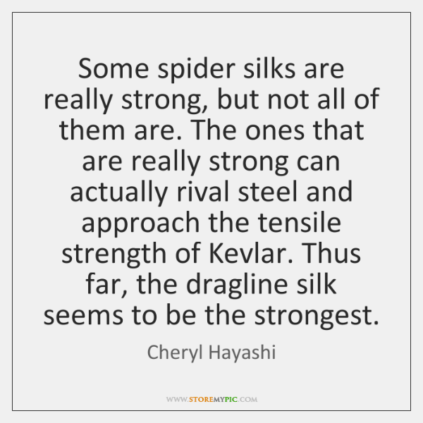 Some spider silks are really strong, but not all of them are. ...