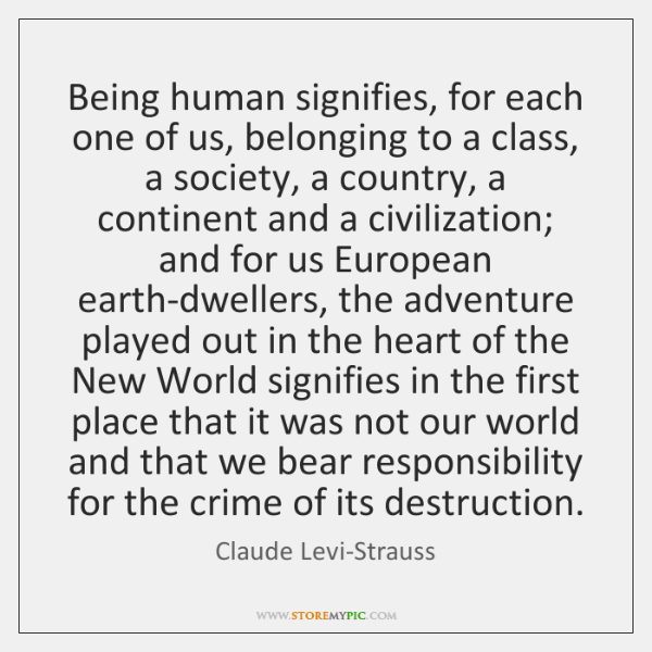 Being human signifies, for each one of us, belonging to a class, ...