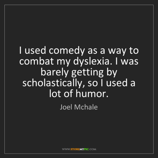 Joel Mchale: I used comedy as a way to combat my dyslexia. I was barely...