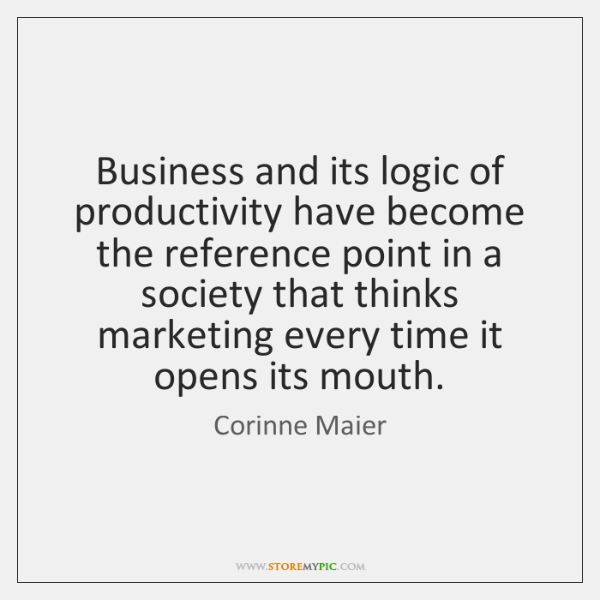 Business and its logic of productivity have become the reference point in ...