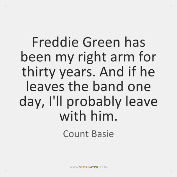 Freddie Green has been my right arm for thirty years. And if ...