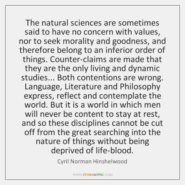 The natural sciences are sometimes said to have no concern with values, ...