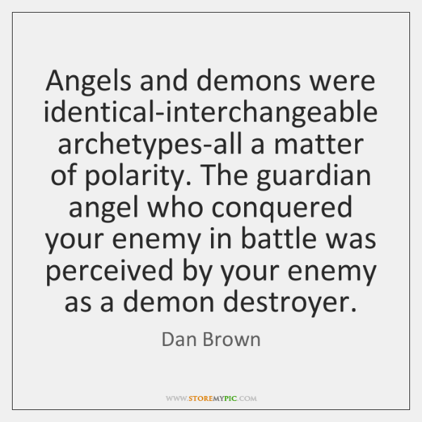Angels and demons were identical-interchangeable archetypes-all a matter of polarity. The guardian .
