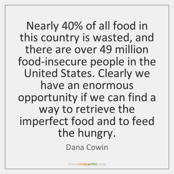 Nearly 40% of all food in this country is wasted, and there are ...