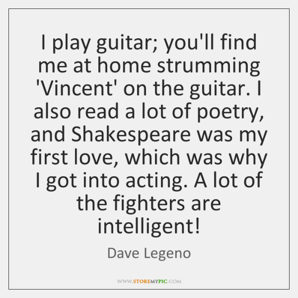 I play guitar; you'll find me at home strumming 'Vincent' on the ...