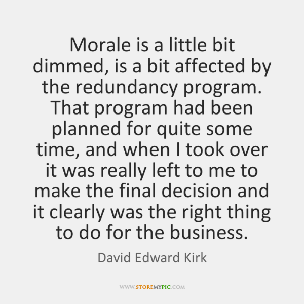 Morale is a little bit dimmed, is a bit affected by the ...