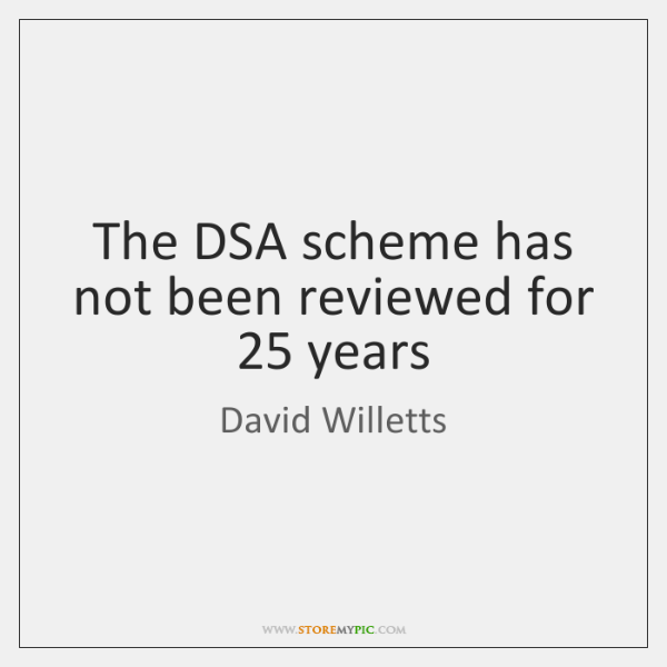The DSA scheme has not been reviewed for 25 years