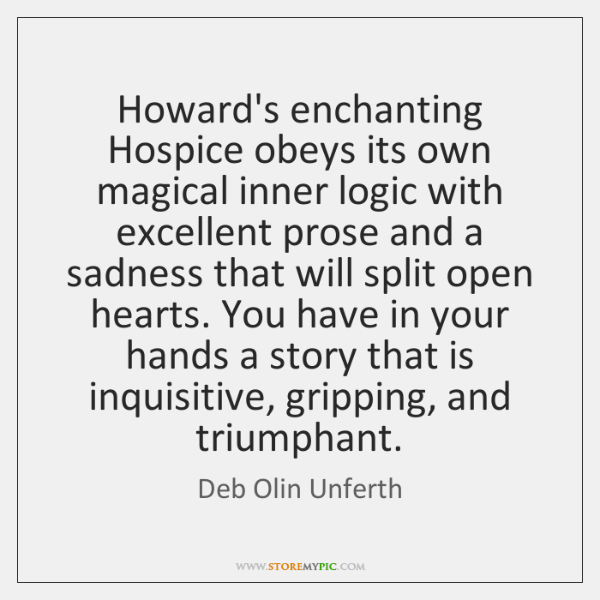 Howard's enchanting Hospice obeys its own magical inner logic with excellent prose ...