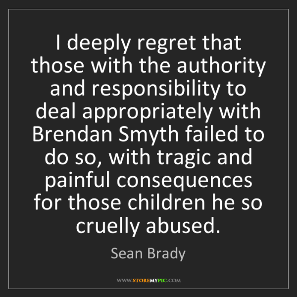 Sean Brady: I deeply regret that those with the authority and responsibility...