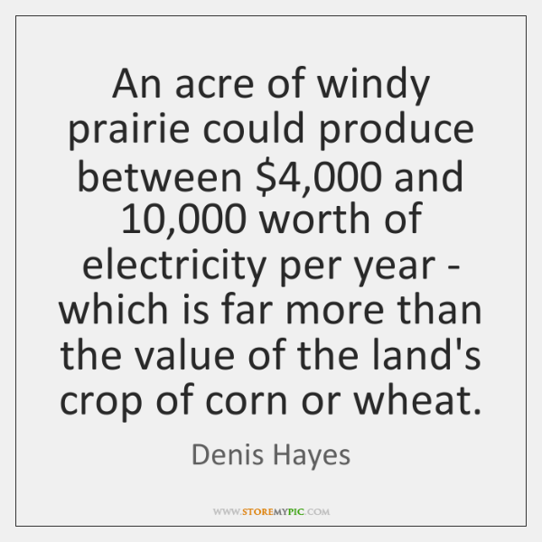 An acre of windy prairie could produce between $4,000 and 10,000 worth of electricity ...