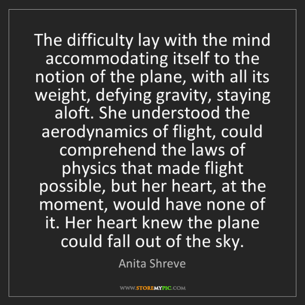 Anita Shreve: The difficulty lay with the mind accommodating itself...