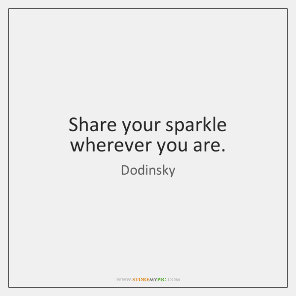 Share your sparkle wherever you are.