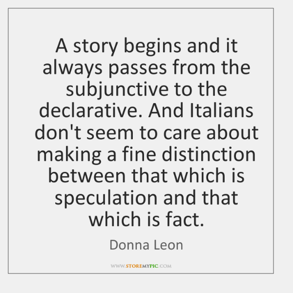 A story begins and it always passes from the subjunctive to the ...